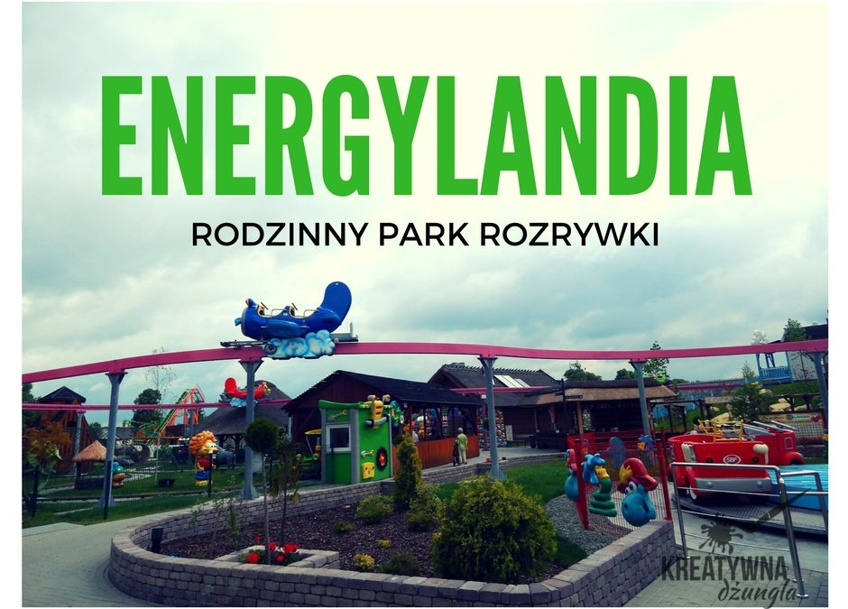 Energylandia- atrakcje dla całej rodziny