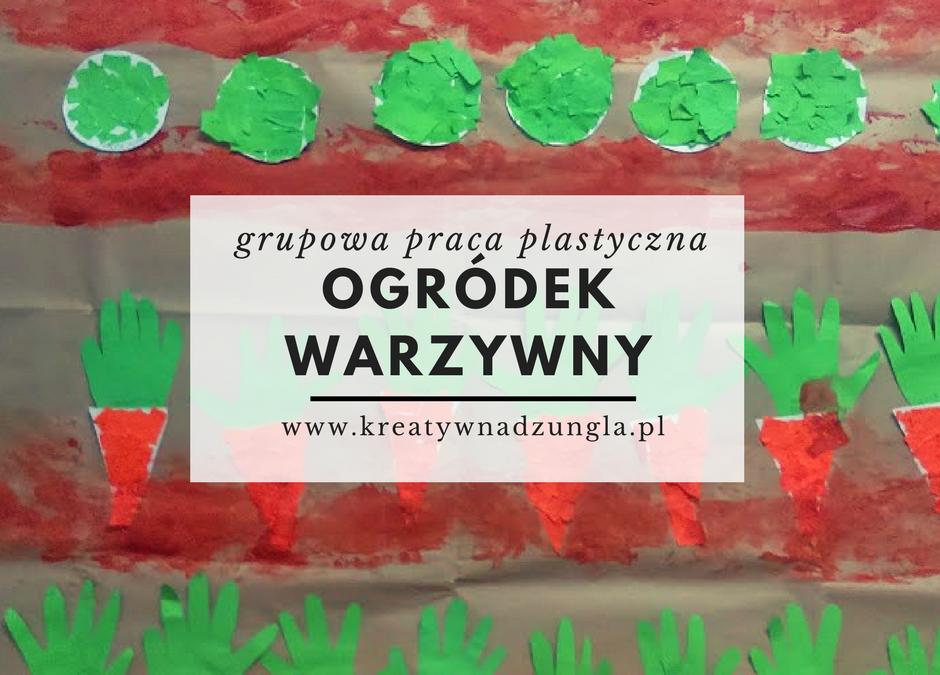 Ogródek warzywny- grupowa praca plastyczna dla przedszkolaków