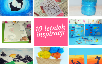 Letnie zabawy i inspiracje- 10 pomysłów